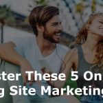 Master These 5 Dating Site Marketing Tips